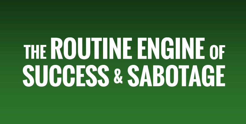 The Routine Engine of Success and Sabotage